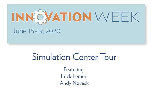 Innovation Week June 15-19, 2020 Simulation Center Tour Featuring Erik Lemon Andy Novack